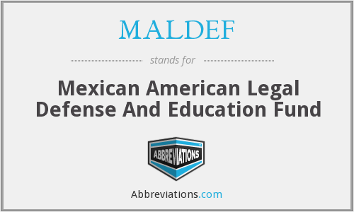 What does MALDEF stand for?