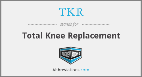 What does TKR stand for?