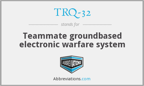 What does TRQ-32 stand for?