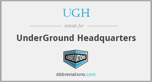 What does UGH stand for?