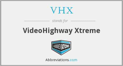 What does VHX stand for?