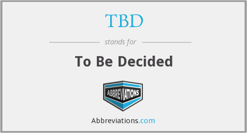 What does TBD stand for?