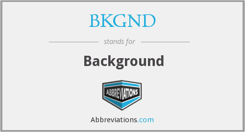 What does BKGND stand for?