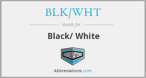 What does BLK/WHT stand for?