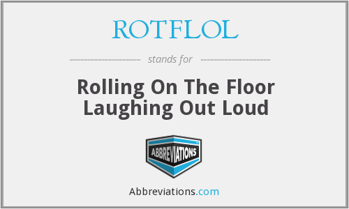What does ROTFLOL stand for?