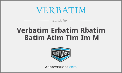What does VERBATIM stand for?