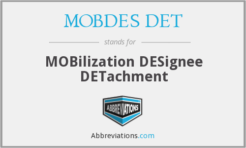 What does MOBDES DET stand for?