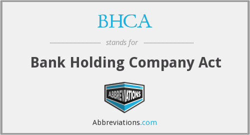 What does BHCA stand for?