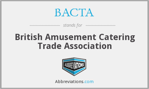 What does BACTA stand for?