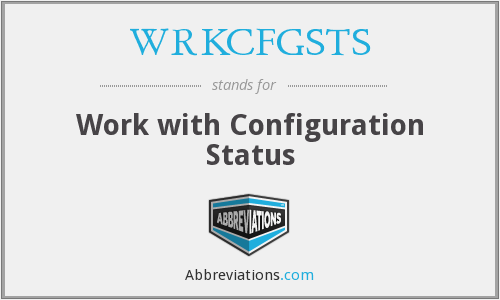 What does WRKCFGSTS stand for?