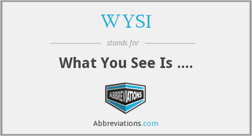 What does WYSI stand for?