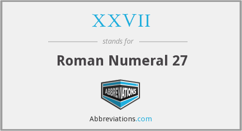 What does XXVII stand for?