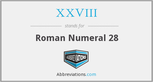 What does XXVIII stand for?