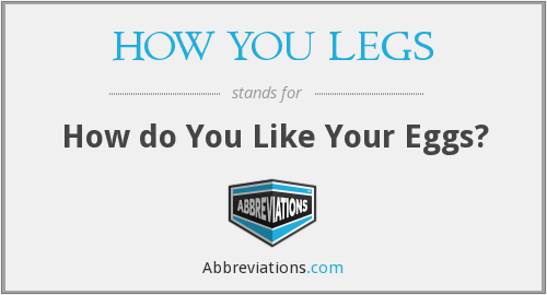 What does HOW YOU LEGS stand for?