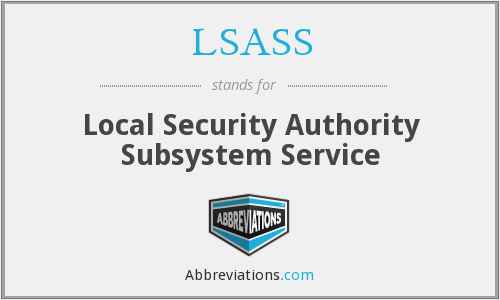 What does LSASS stand for?