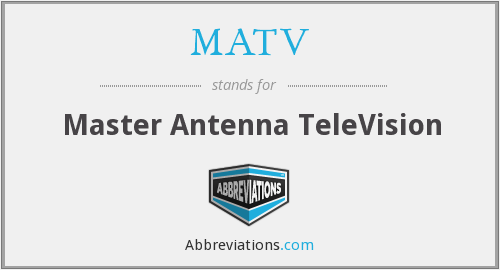 What does MATV stand for?