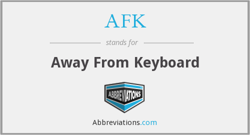 What does AFK stand for?