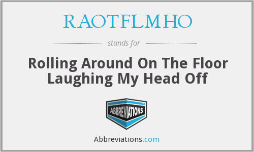 What does RAOTFLMHO stand for?