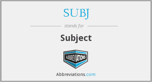 What does SUBJ stand for?