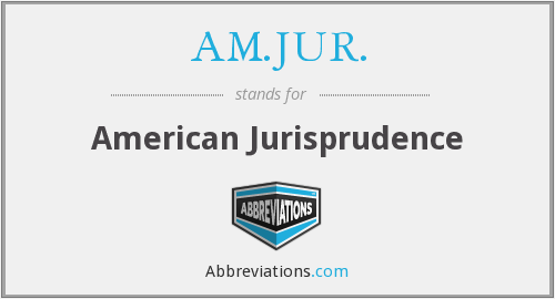 What does AM.JUR. stand for?