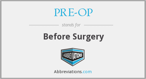 What does PRE-OP stand for?