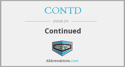 What does CONTD stand for?