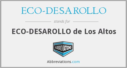 What does ECO-DESAROLLO stand for?