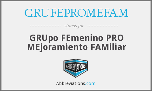 What does GRUFEPROMEFAM stand for?
