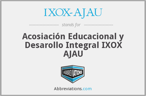 What does IXOX-AJAU stand for?