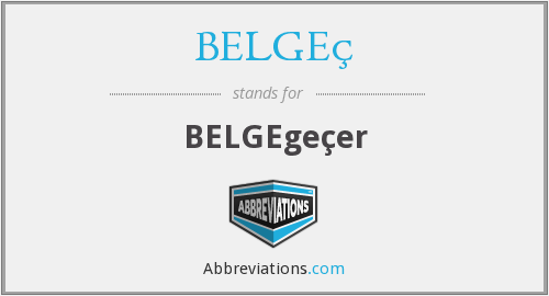 What does BELGEÇ stand for?