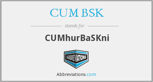 What does CUM. BSK stand for?