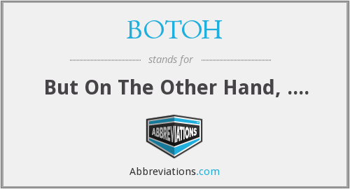 What does BOTOH stand for?