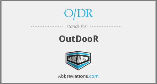 What does O/DR stand for?