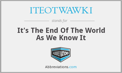 What does ITEOTWAWKI stand for?