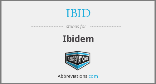 What does IBID stand for?