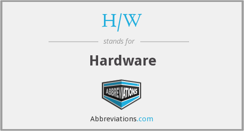 What does H/W stand for?