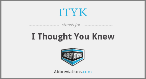What does ITYK stand for?