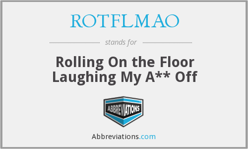 What does ROTFLMAO stand for?