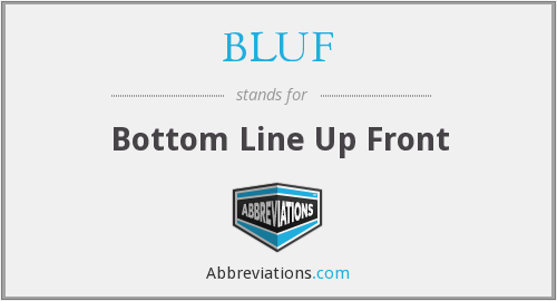 What does BLUF stand for?