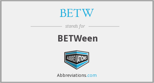 What does BETW stand for?