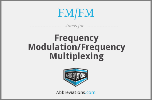 What does FM/FM stand for?