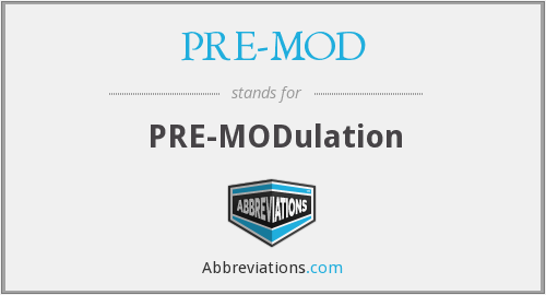 What does PRE-MOD stand for?