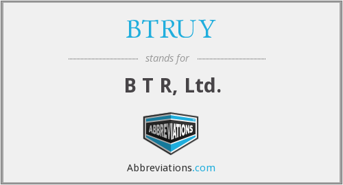 What does BTRUY stand for?