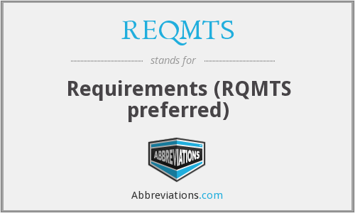 What does REQMTS stand for?