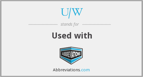 What does U/W stand for?