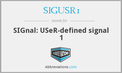 What does SIGUSR1 stand for?