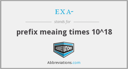 What does EXA- stand for?