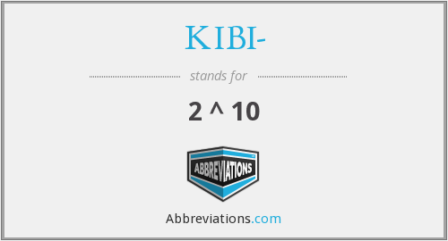 What does KIBI- stand for?