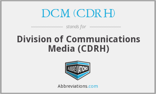 What does DCM (CDRH) stand for?