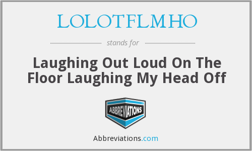 What does LOLOTFLMHO stand for?